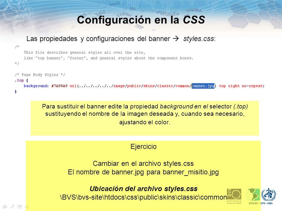 Configuración en la CSS Las propiedades y configuraciones del banner styles.css: Para sustituir el banner edite la propiedad background en el selector (.top) sustituyendo el nombre de la imagen deseada y, cuando sea necesario, ajustando el color.