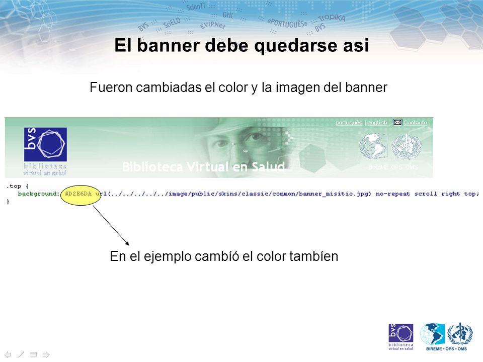 El banner debe quedarse asi En el ejemplo cambíó el color tambíen Fueron cambiadas el color y la imagen del banner