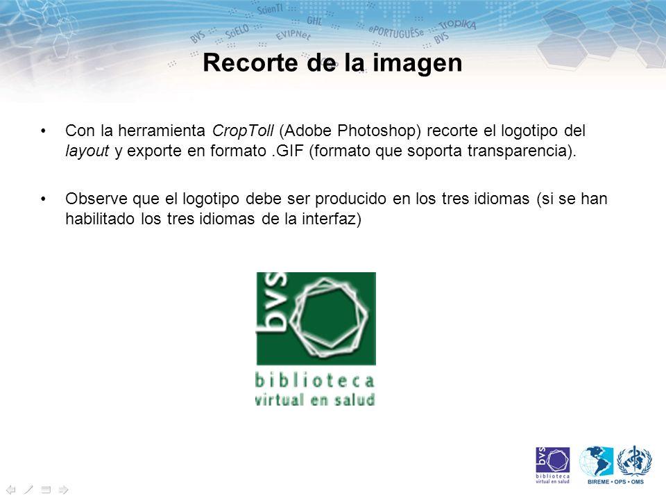 Recorte de la imagen Con la herramienta CropToll (Adobe Photoshop) recorte el logotipo del layout y exporte en formato.GIF (formato que soporta transparencia).