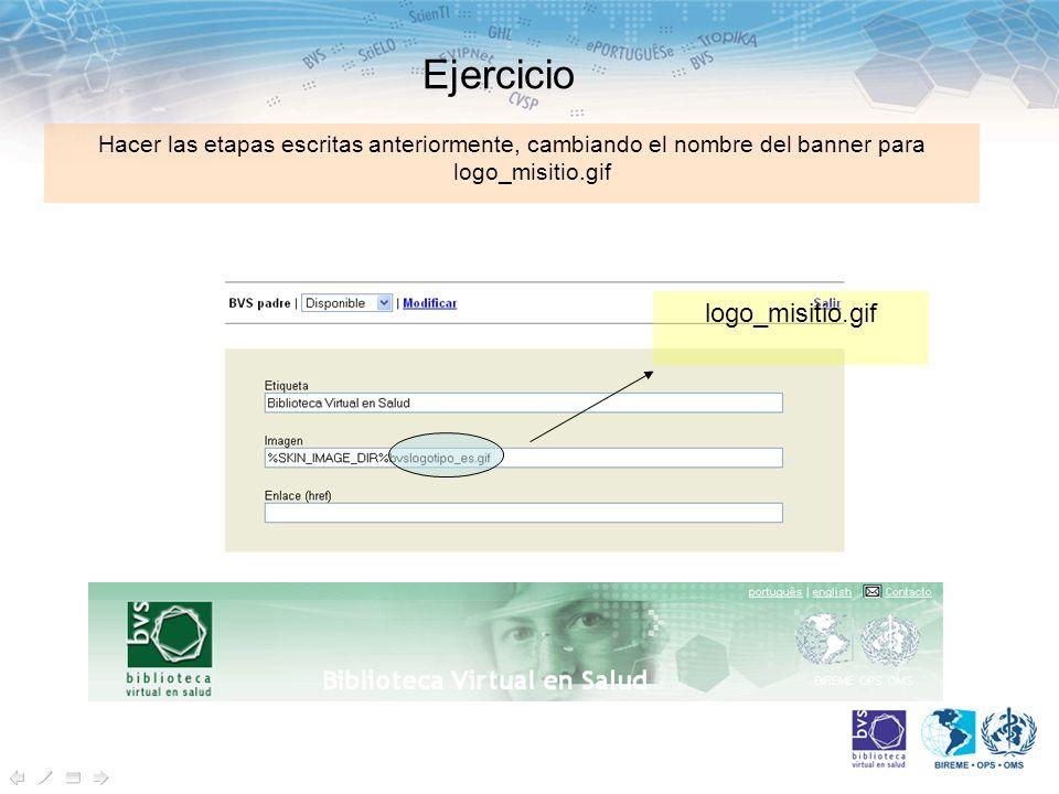 Ejercicio Hacer las etapas escritas anteriormente, cambiando el nombre del banner para logo_misitio.gif logo_misitio.gif