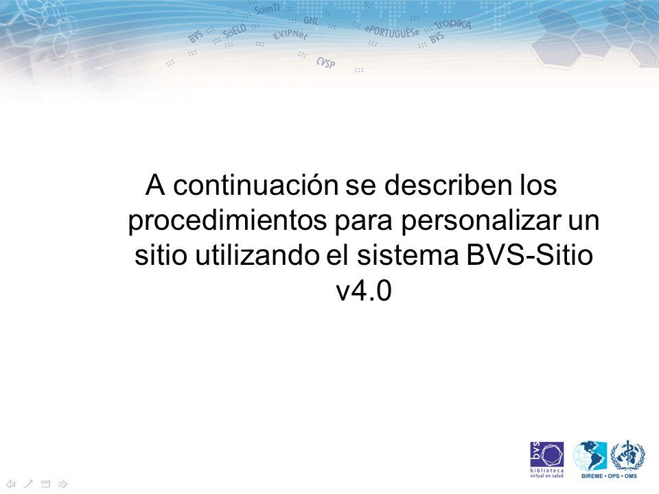 A continuación se describen los procedimientos para personalizar un sitio utilizando el sistema BVS-Sitio v4.0
