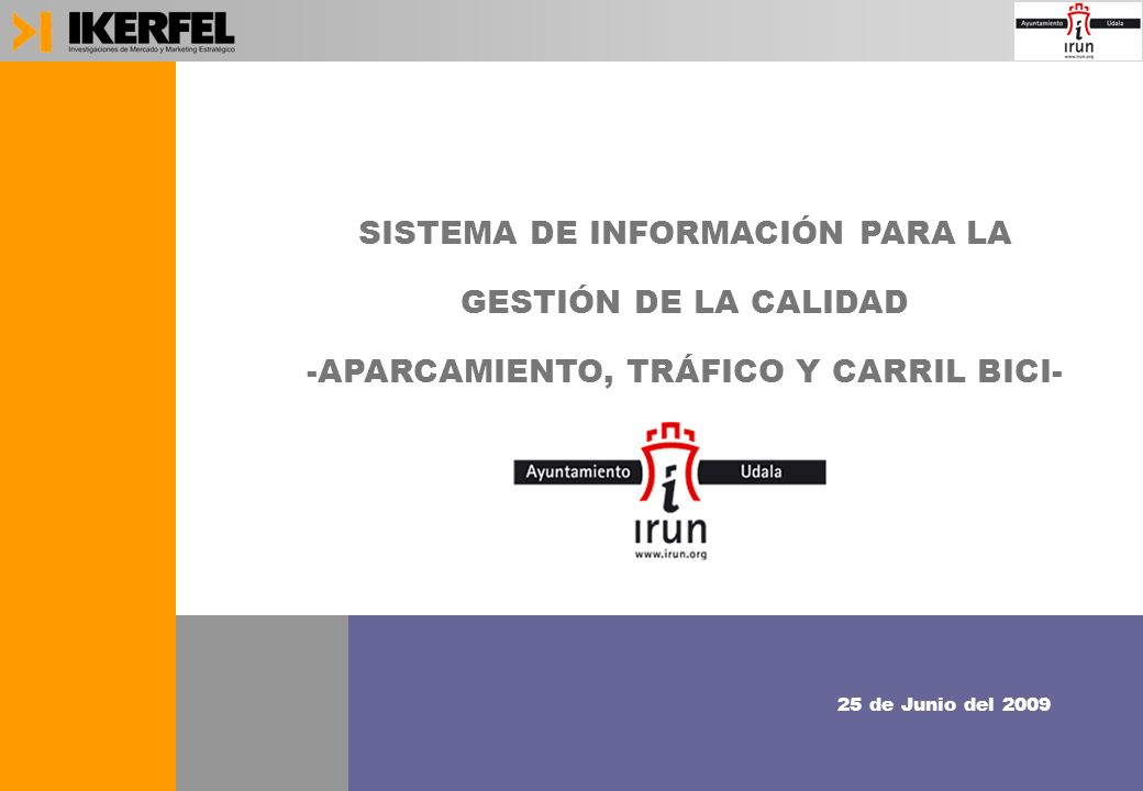 1 SISTEMA DE INFORMACIÓN PARA LA GESTIÓN DE LA CALIDAD -APARCAMIENTO, TRÁFICO Y CARRIL BICI- SISTEMA DE INFORMACIÓN PARA LA GESTIÓN DE LA CALIDAD -APARCAMIENTO, TRÁFICO Y CARRIL BICI- 25 de Junio del 2009