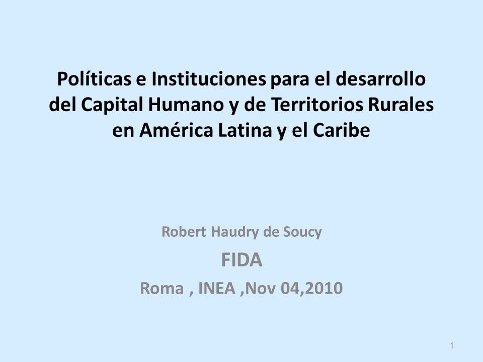 1 Políticas e Instituciones para el desarrollo del Capital Humano y de Territorios Rurales en América Latina y el Caribe Robert Haudry de Soucy FIDA Roma, INEA,Nov 04,2010 1