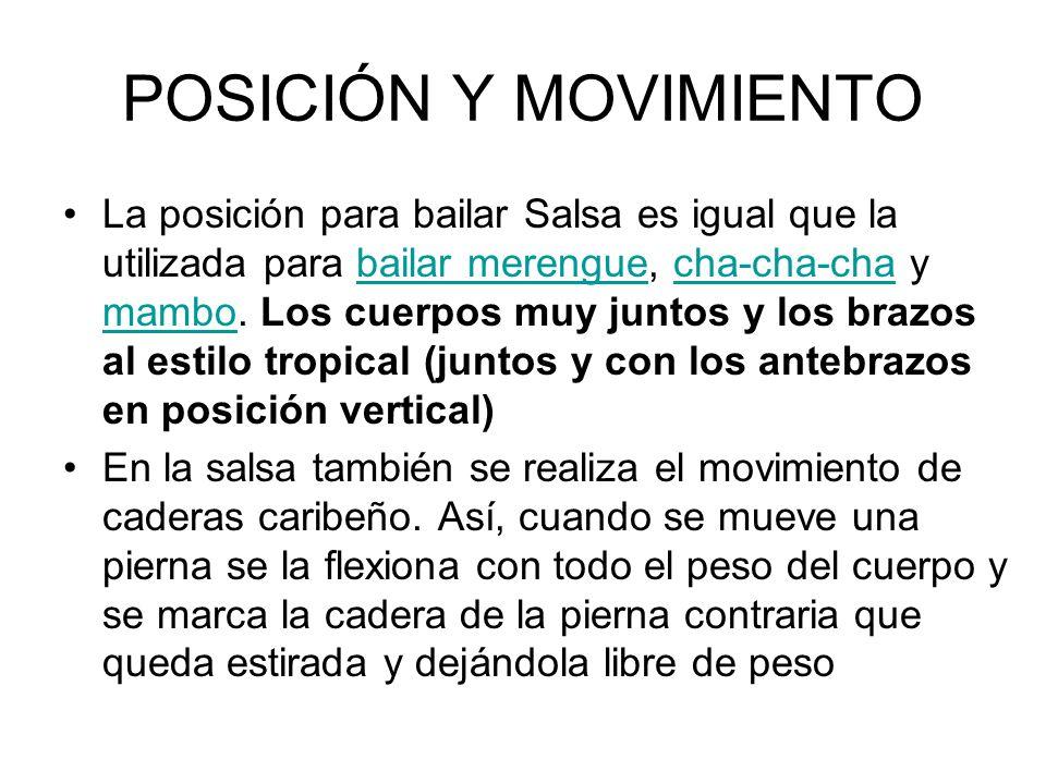 POSICIÓN Y MOVIMIENTO La posición para bailar Salsa es igual que la utilizada para bailar merengue, cha-cha-cha y mambo. Los cuerpos muy juntos y los