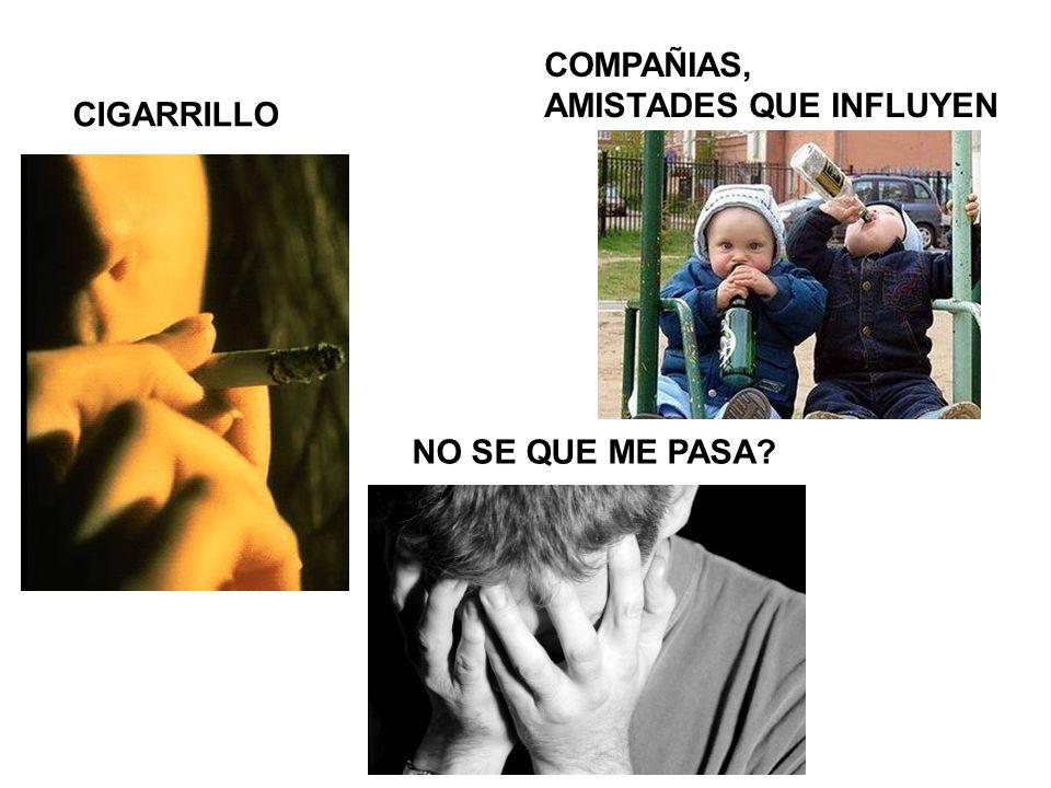 CIGARRILLO COMPAÑIAS, AMISTADES QUE INFLUYEN NO SE QUE ME PASA?
