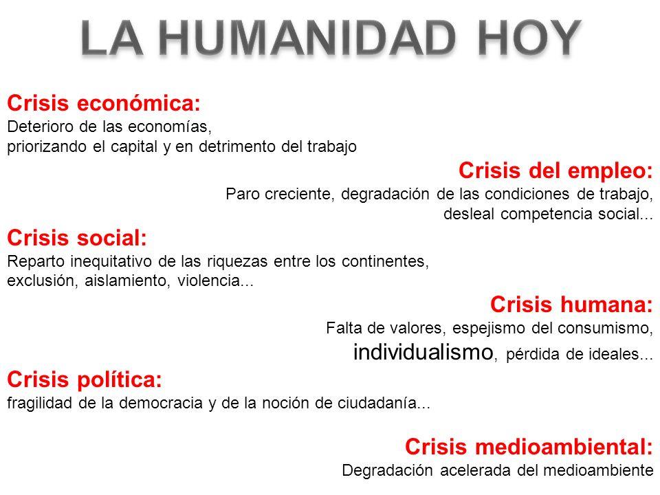 Crisis económica: Deterioro de las economías, priorizando el capital y en detrimento del trabajo Crisis del empleo: Paro creciente, degradación de las