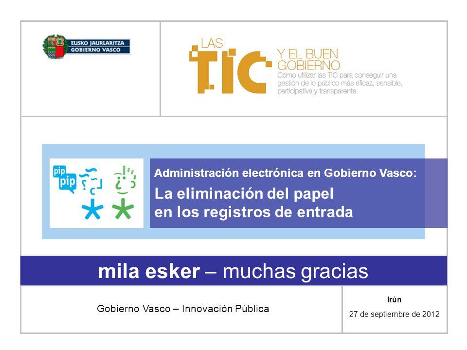 mila esker – muchas gracias Gobierno Vasco – Innovación Pública Administración electrónica en Gobierno Vasco: La eliminación del papel en los registro
