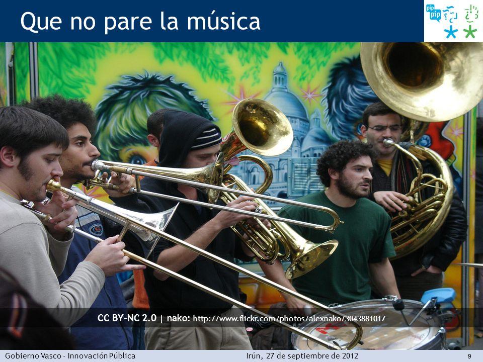 Gobierno Vasco - Innovación PúblicaIrún, 27 de septiembre de 2012 9 Que no pare la música CC BY-NC 2.0 | nako: http://www.flickr.com/photos/alexnako/3