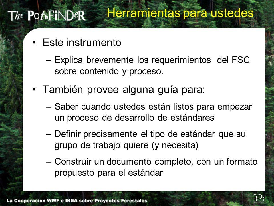 Este instrumento –Explica brevemente los requerimientos del FSC sobre contenido y proceso. También provee alguna guía para: –Saber cuando ustedes está