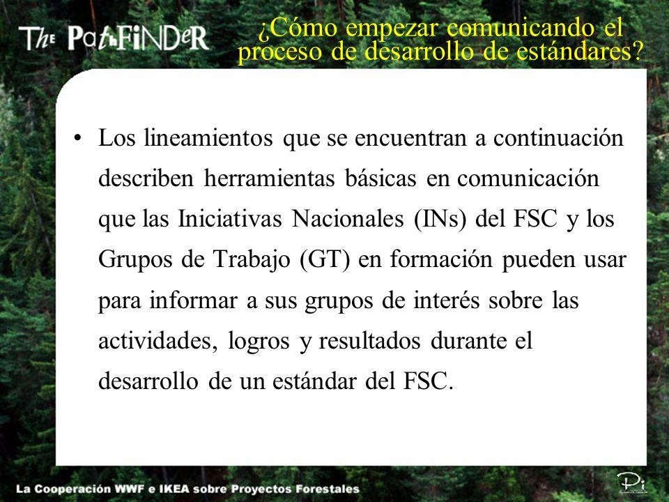 Los lineamientos que se encuentran a continuación describen herramientas básicas en comunicación que las Iniciativas Nacionales (INs) del FSC y los Gr