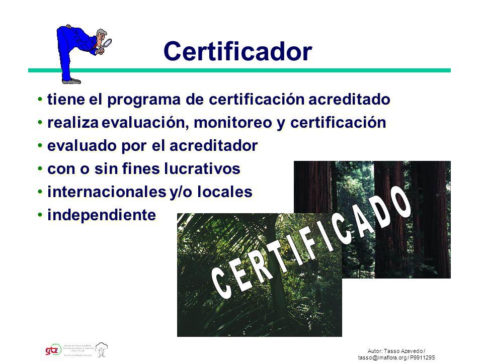 Autor: Tasso Azevedo / tasso@imaflora.org / P991129S Certificador tiene el programa de certificación acreditado realiza evaluación, monitoreo y certificación evaluado por el acreditador con o sin fines lucrativos internacionales y/o locales independiente tiene el programa de certificación acreditado realiza evaluación, monitoreo y certificación evaluado por el acreditador con o sin fines lucrativos internacionales y/o locales independiente