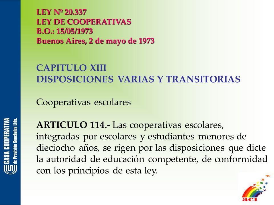 LEY Nº 20.337 LEY DE COOPERATIVAS B.O.: 15/05/1973 Buenos Aires, 2 de mayo de 1973 CAPITULO XIII DISPOSICIONES VARIAS Y TRANSITORIAS Cooperativas esco