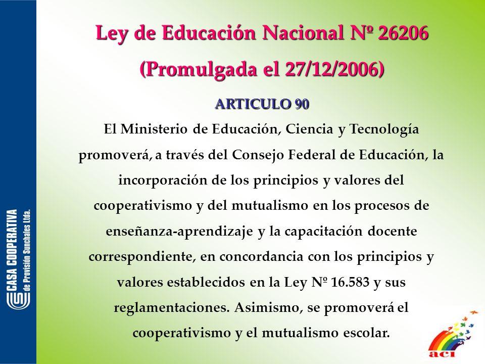 Ley de Educación Nacional Nº 26206 (Promulgada el 27/12/2006) ARTICULO 90 El Ministerio de Educación, Ciencia y Tecnología promoverá, a través del Con