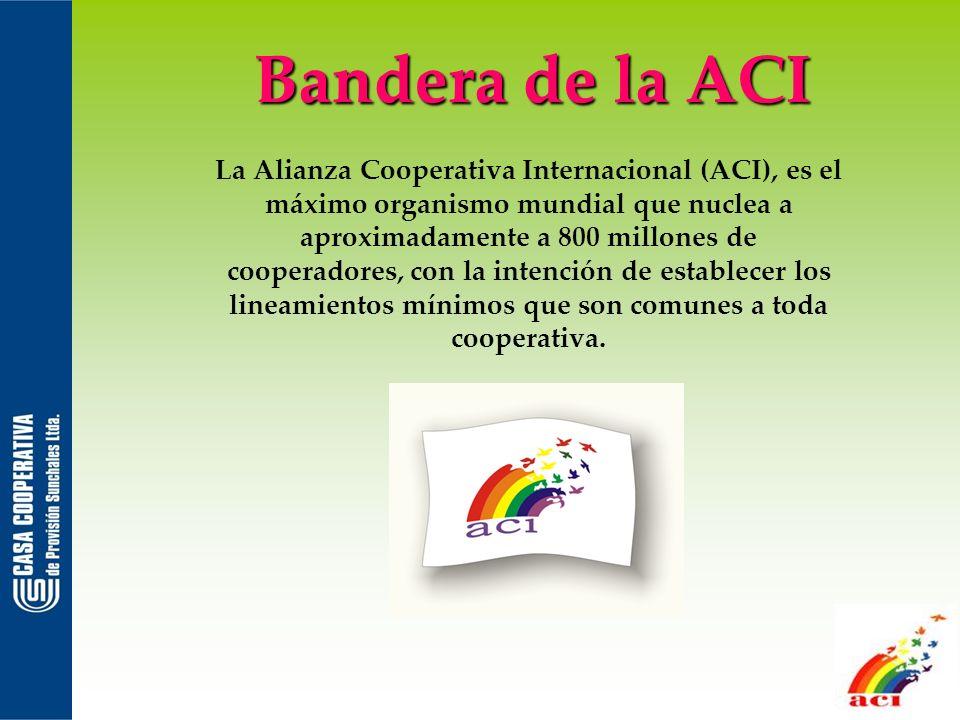 Bandera de la ACI La Alianza Cooperativa Internacional (ACI), es el máximo organismo mundial que nuclea a aproximadamente a 800 millones de cooperador