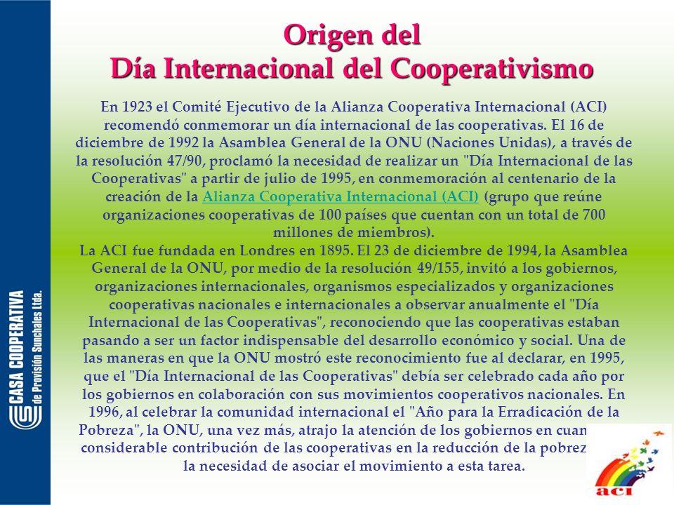 Origen del Día Internacional del Cooperativismo En 1923 el Comité Ejecutivo de la Alianza Cooperativa Internacional (ACI) recomendó conmemorar un día