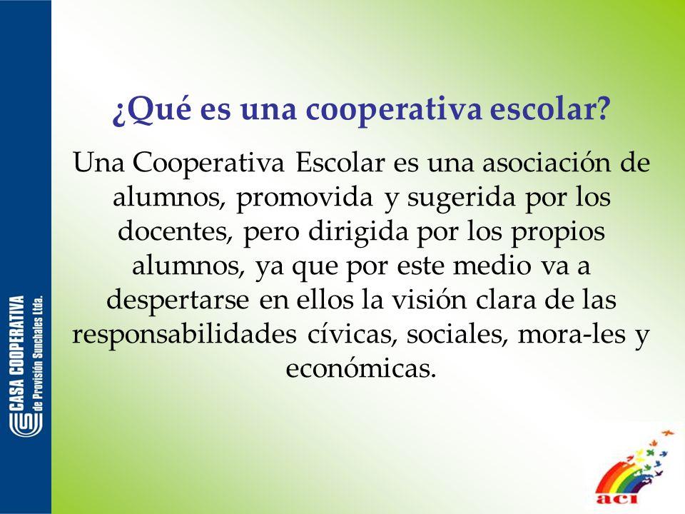 ¿Qué es una cooperativa escolar? Una Cooperativa Escolar es una asociación de alumnos, promovida y sugerida por los docentes, pero dirigida por los pr