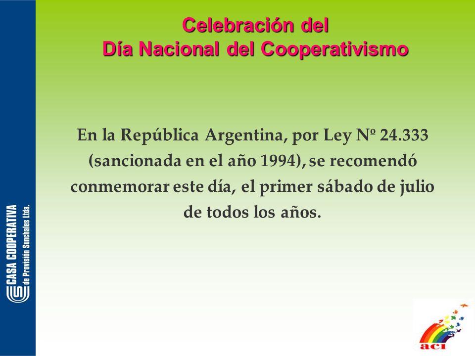 Celebración del Día Nacional del Cooperativismo En la República Argentina, por Ley Nº 24.333 (sancionada en el año 1994), se recomendó conmemorar este