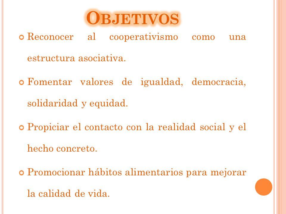 Reconocer al cooperativismo como una estructura asociativa.