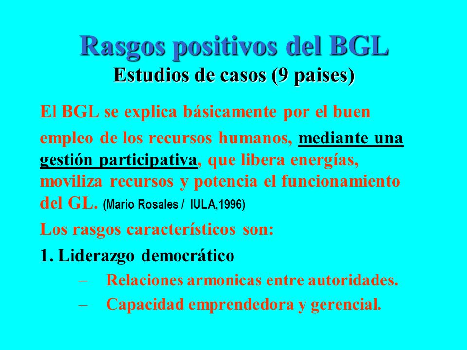 Rasgos positivos del BGL Estudios de casos (9 paises) El BGL se explica básicamente por el buen empleo de los recursos humanos, mediante una gestión p