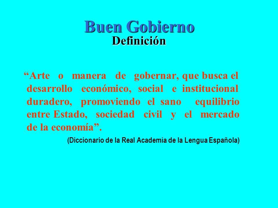 Buen Gobierno Definición Arte o manera de gobernar, que busca el desarrollo económico, social e institucional duradero, promoviendo el sano equilibrio