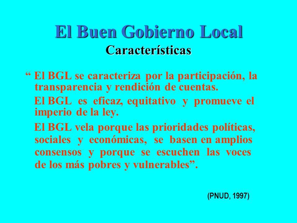 El Buen Gobierno Local Características El BGL se caracteriza por la participación, la transparencia y rendición de cuentas. El BGL es eficaz, equitati