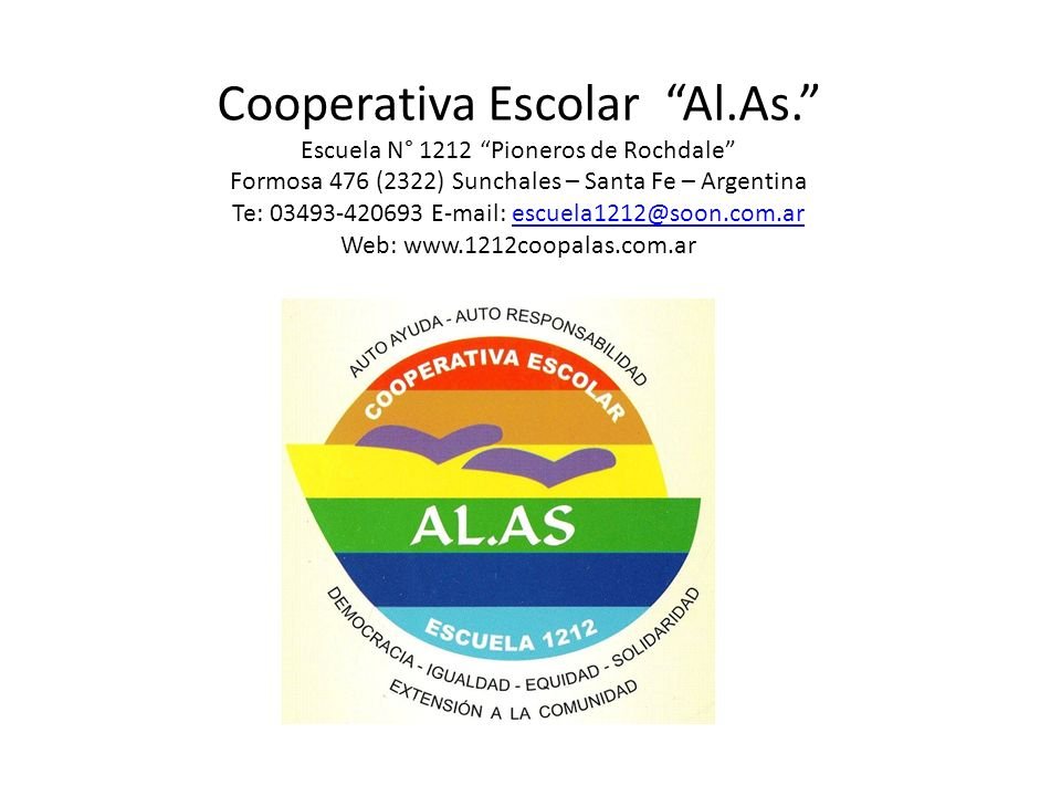 Cooperativa Escolar Al.As. Escuela N° 1212 Pioneros de Rochdale Formosa 476 (2322) Sunchales – Santa Fe – Argentina Te: 03493-420693 E-mail: escuela12