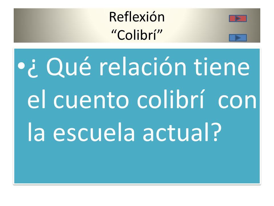 Reflexión Colibrí ¿ Qué relación tiene el cuento colibrí con la escuela actual?