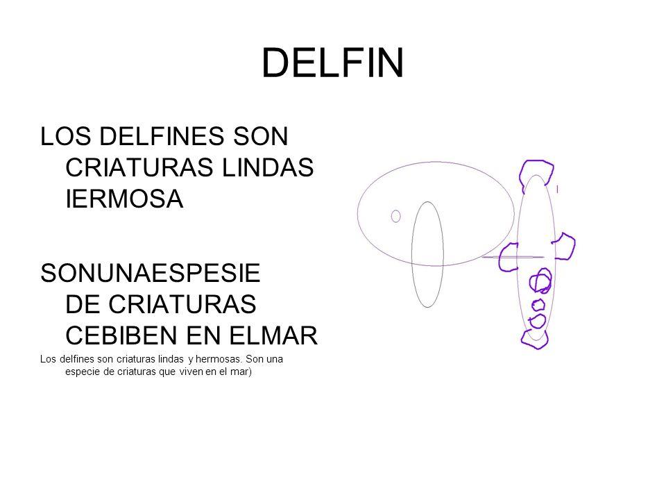 DELFIN LOS DELFINES SON CRIATURAS LINDAS IERMOSA SONUNAESPESIE DE CRIATURAS CEBIBEN EN ELMAR Los delfines son criaturas lindas y hermosas. Son una esp