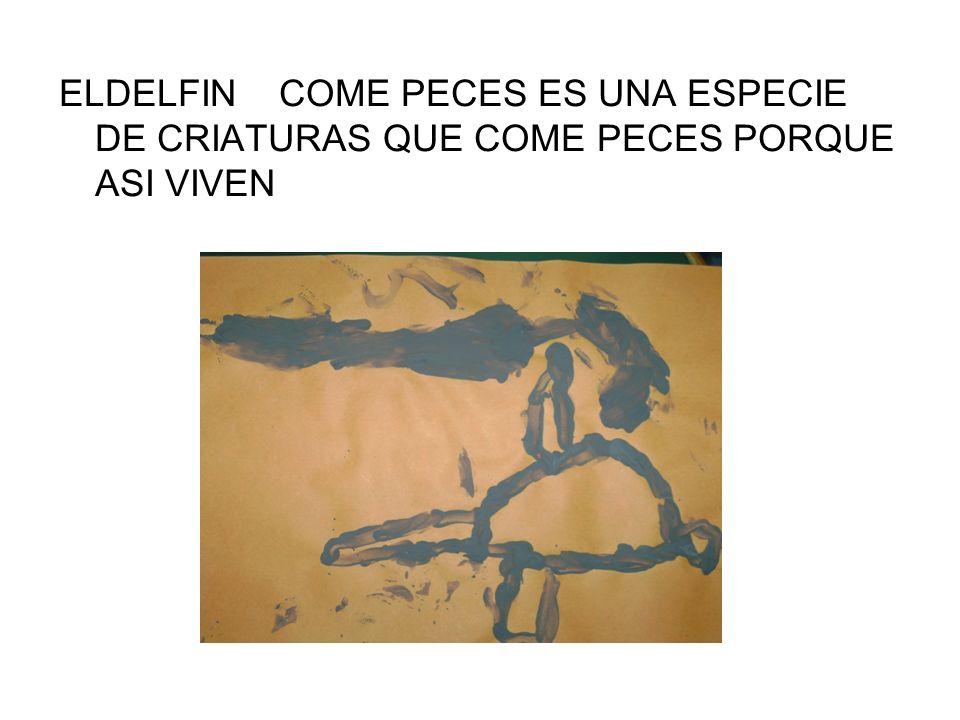 ELDELFIN COME PECES ES UNA ESPECIE DE CRIATURAS QUE COME PECES PORQUE ASI VIVEN