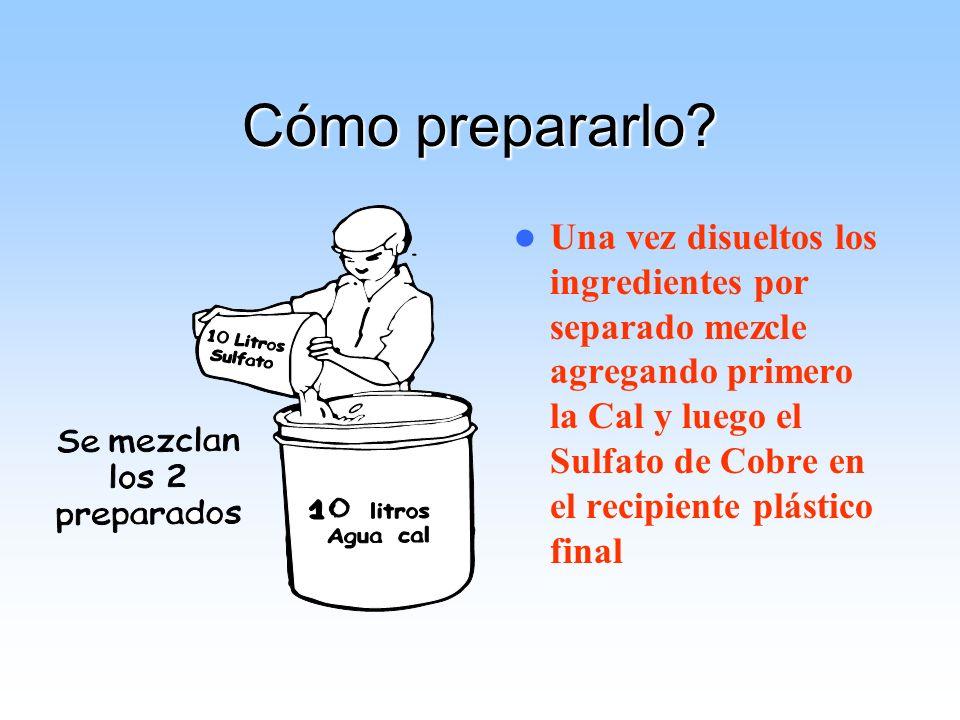 Cómo prepararlo? Una vez disueltos los ingredientes por separado mezcle agregando primero la Cal y luego el Sulfato de Cobre en el recipiente plástico