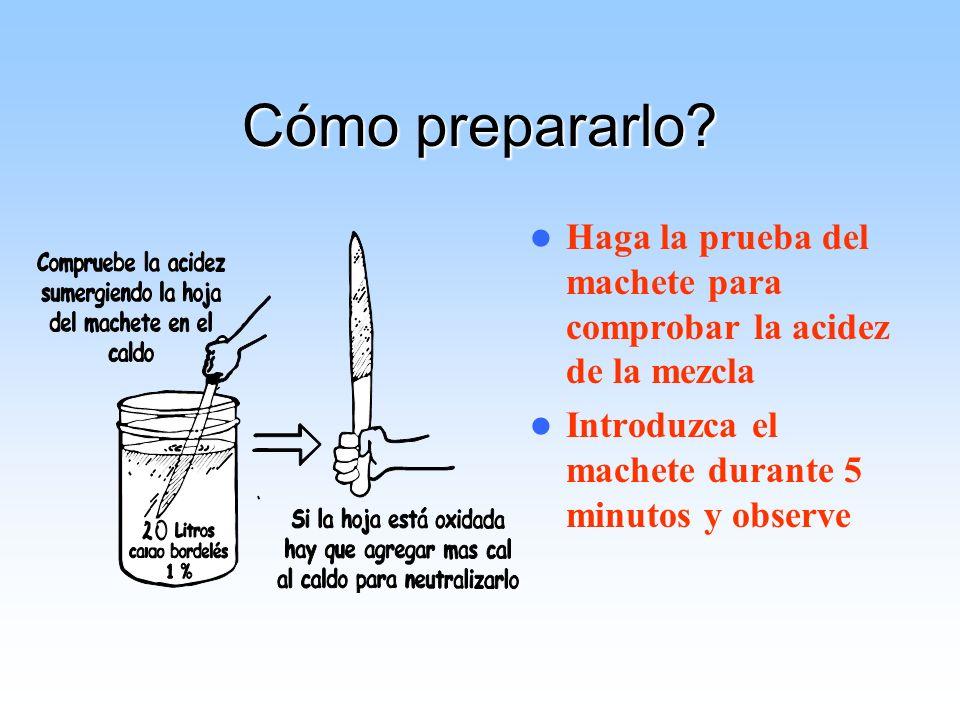 Cómo prepararlo? Haga la prueba del machete para comprobar la acidez de la mezcla Introduzca el machete durante 5 minutos y observe