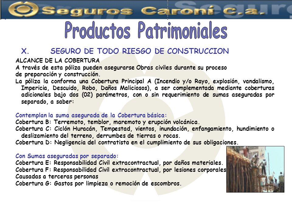 X.SEGURO DE TODO RIESGO DE CONSTRUCCION ALCANCE DE LA COBERTURA A través de esta póliza pueden asegurarse Obras civiles durante su proceso de preparac