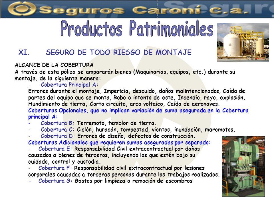 XI.SEGURO DE TODO RIESGO DE MONTAJE ALCANCE DE LA COBERTURA A través de esta póliza se ampararán bienes (Maquinarias, equipos, etc.) durante su montaj
