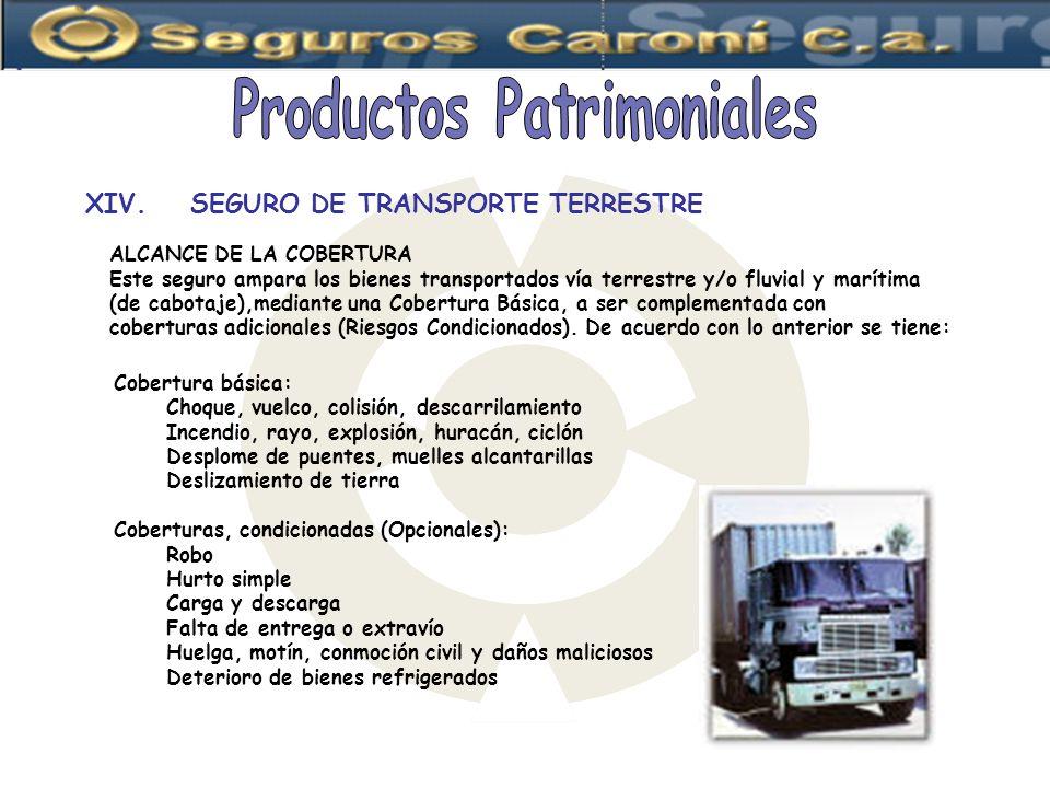 ALCANCE DE LA COBERTURA Este seguro ampara los bienes transportados vía terrestre y/o fluvial y marítima (de cabotaje),mediante una Cobertura Básica,