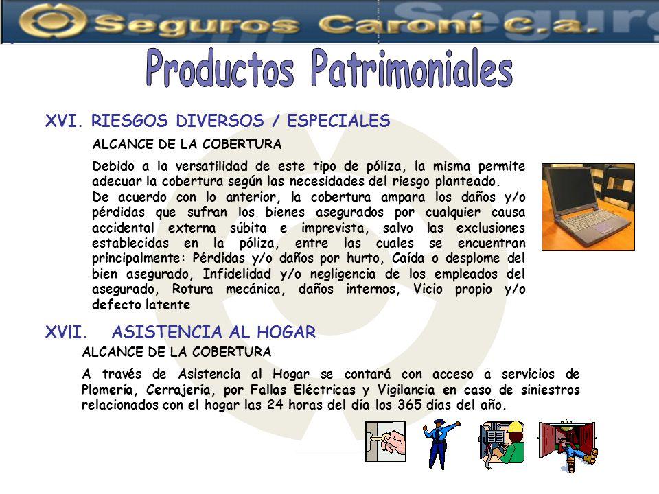 ALCANCE DE LA COBERTURA Debido a la versatilidad de este tipo de póliza, la misma permite adecuar la cobertura según las necesidades del riesgo plante