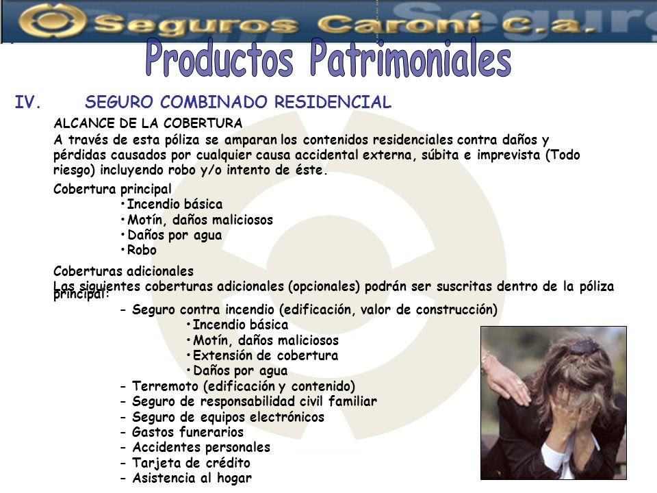 IV. SEGURO COMBINADO RESIDENCIAL ALCANCE DE LA COBERTURA A través de esta póliza se amparan los contenidos residenciales contra daños y pérdidas causa