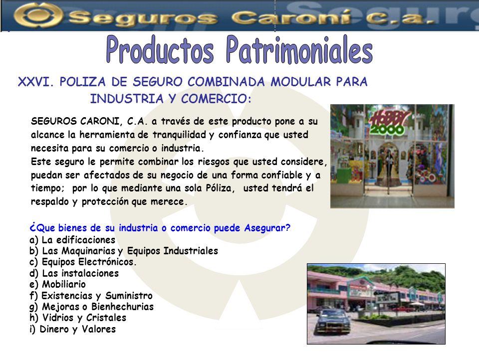 XXVI. POLIZA DE SEGURO COMBINADA MODULAR PARA INDUSTRIA Y COMERCIO: SEGUROS CARONI, C.A. a través de este producto pone a su alcance la herramienta de