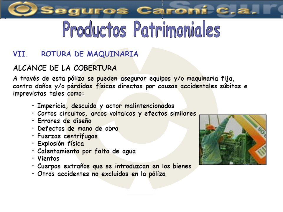 VII.ROTURA DE MAQUINARIA ALCANCE DE LA COBERTURA A través de esta póliza se pueden asegurar equipos y/o maquinaria fija, contra daños y/o pérdidas fís