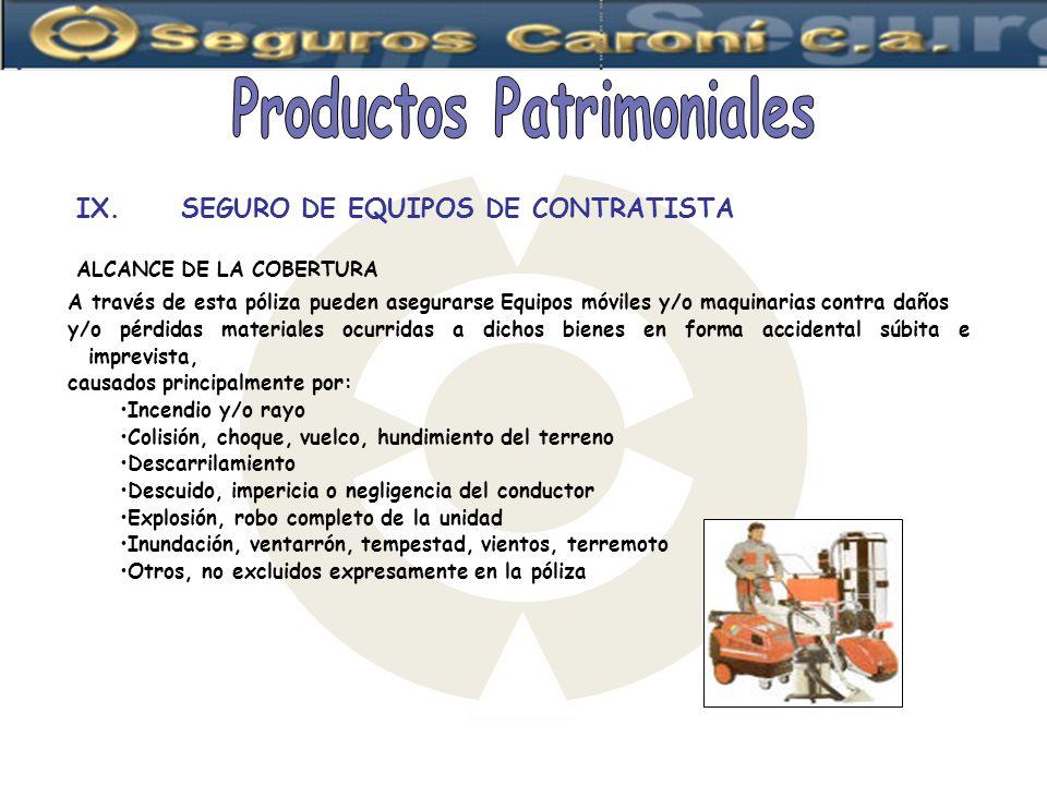 IX.SEGURO DE EQUIPOS DE CONTRATISTA ALCANCE DE LA COBERTURA A través de esta póliza pueden asegurarse Equipos móviles y/o maquinarias contra daños y/o