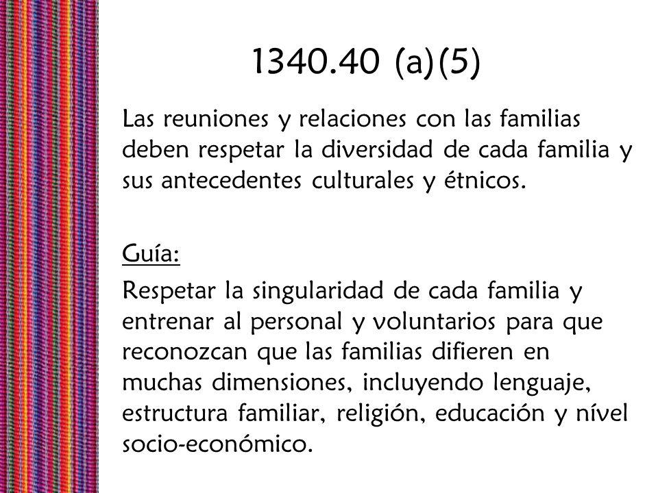 1340.40 (a)(5) Las reuniones y relaciones con las familias deben respetar la diversidad de cada familia y sus antecedentes culturales y étnicos. Guía: