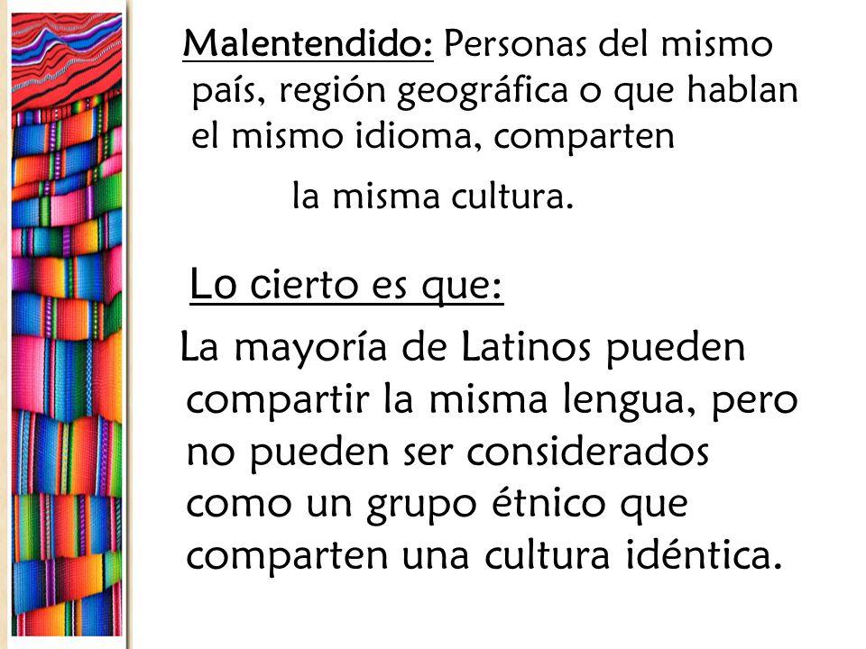 Malentendido: Personas del mismo país, región geográfica o que hablan el mismo idioma, comparten la misma cultura. Lo c ierto es que: La mayoría de La