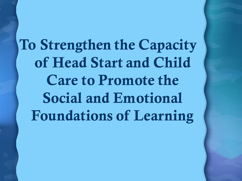 Center Collaborators University of Illinois University of Colorado at Denver University of South Florida Education Development Center University of Connecticut Tennessee Voices for Children Funding Agencies: Head Start Bureau Child Care Bureau
