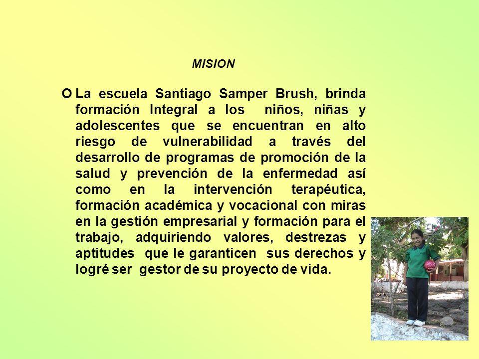 MISION La escuela Santiago Samper Brush, brinda formación Integral a los niños, niñas y adolescentes que se encuentran en alto riesgo de vulnerabilida