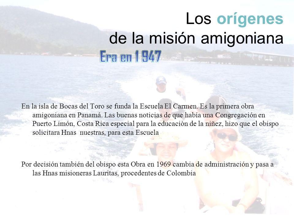 Los orígenes de la misión amigoniana En la isla de Bocas del Toro se funda la Escuela El Carmen. Es la primera obra amigoniana en Panamá. Las buenas n