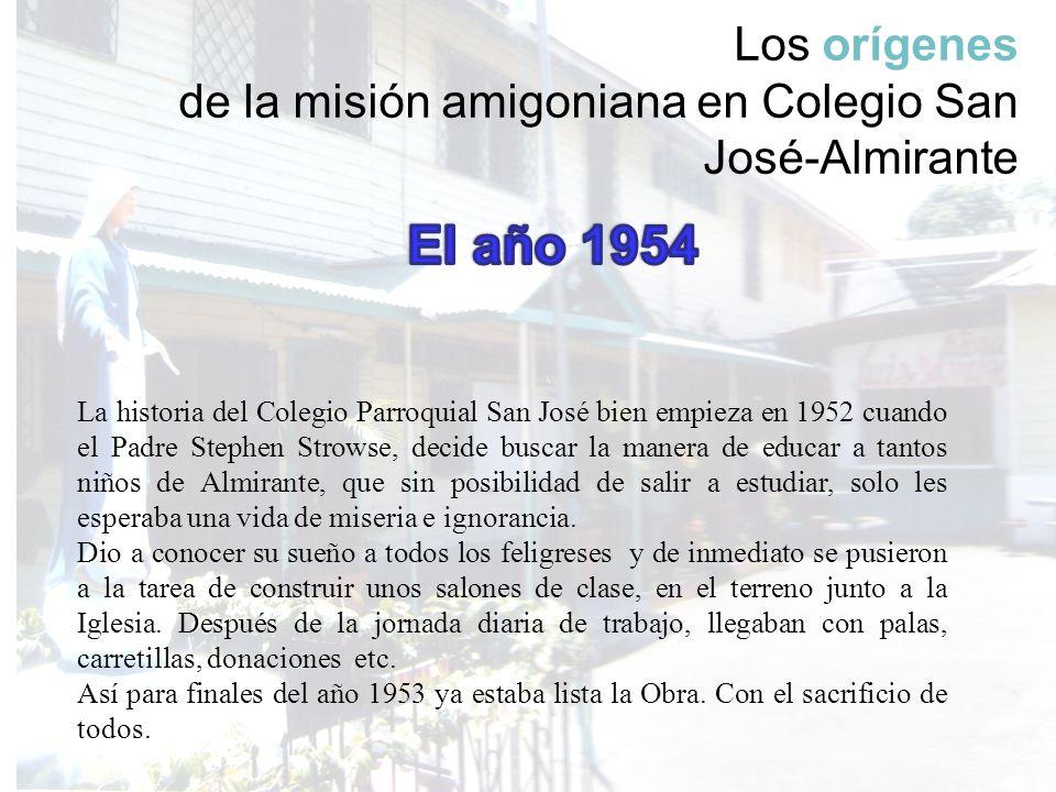 Los orígenes de la misión amigoniana en Colegio San José-Almirante La historia del Colegio Parroquial San José bien empieza en 1952 cuando el Padre St