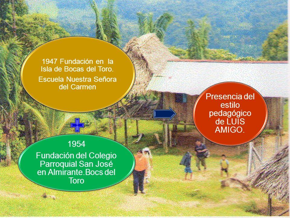 Los momentos de la misión amigoniana 1947 Fundación en la Isla de Bocas del Toro. Escuela Nuestra Señora del Carmen 1954 Fundación del Colegio Parroqu