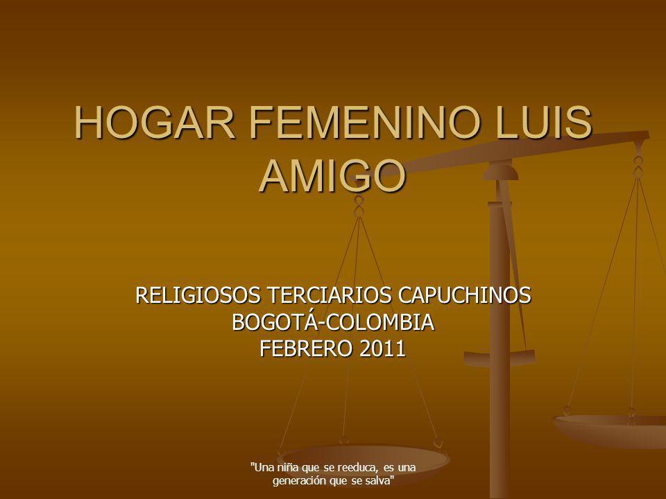 Una niña que se reeduca, es una generación que se salva RELIGIOSOS TERCIARIOS CAPUCHINOS HOGAR FEMENINO LUIS AMIGO RUTA DE LA PEDAGOGIA AMIGONIANA