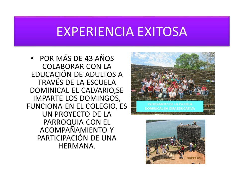 EXPERIENCIA EXITOSA POR MÁS DE 43 AÑOS COLABORAR CON LA EDUCACIÓN DE ADULTOS A TRAVÉS DE LA ESCUELA DOMINICAL EL CALVARIO,SE IMPARTE LOS DOMINGOS, FUN