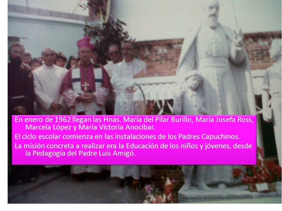 En enero de 1962 llegan las Hnas. María del Pilar Burillo, María Josefa Ross, Marcela López y María Victoria Anocibar. El ciclo escolar comienza en la