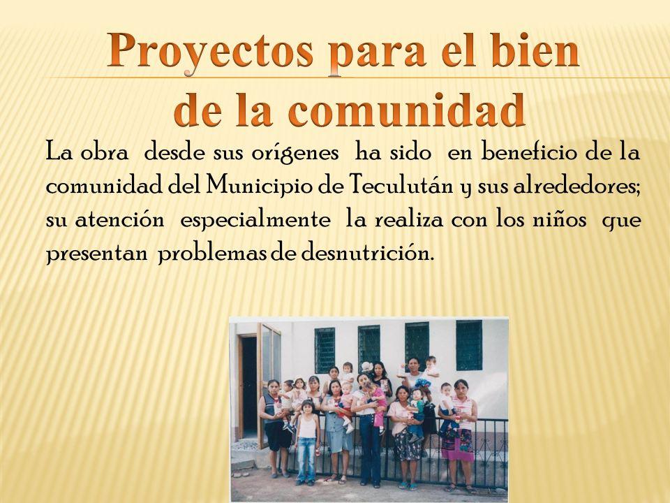 La obra desde sus orígenes ha sido en beneficio de la comunidad del Municipio de Teculután y sus alrededores; su atención especialmente la realiza con los niños que presentan problemas de desnutrición.